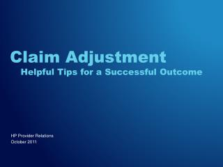 Claim Adjustment Helpful Tips for a Successful Outcome