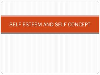 SELF ESTEEM AND SELF CONCEPT