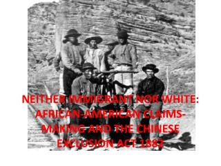 NEITHER IMMIGRANT NOR WHITE: AFRICAN-AMERICAN CLAIMS-MAKING AND THE CHINESE EXCLUSION ACT 1882