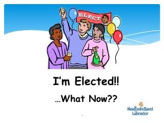 I'm Elected!! …What Now??