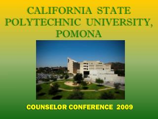 CALIFORNIA  STATE  POLYTECHNIC  UNIVERSITY,  POMONA  COUNSELOR CONFERENCE  2009