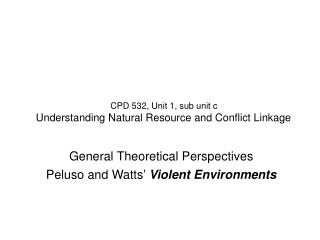 CPD 532, Unit 1, sub unit c Understanding Natural Resource and Conflict Linkage