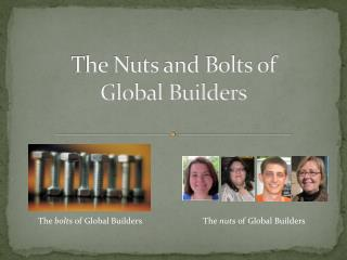 The Nuts and Bolts of  Global Builders