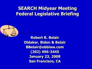 SEARCH Midyear Meeting Federal Legislative Briefing