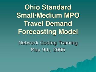 Ohio Standard Small/Medium MPO Travel Demand Forecasting Model