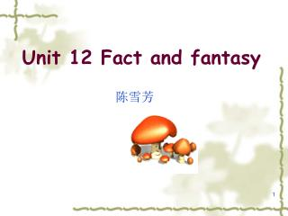 Unit 12 Fact and fantasy