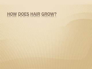 How does hair grow?