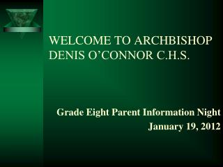 WELCOME TO ARCHBISHOP DENIS O'CONNOR C.H.S.