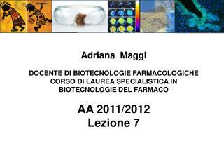 Adriana Maggi DOCENTE DI BIOTECNOLOGIE FARMACOLOGICHE CORSO DI LAUREA SPECIALISTICA IN BIOTECNOLOGIE DEL FARMACO A