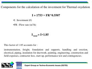 I = 1753 × FR^0.5507 I : Investment (€) FR : Flow rate (m 3 /h) I total = I×1.85