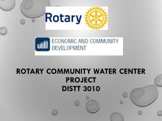 ROTARY COMMUNITY WATER CENTER  PROJECT DISTT 3010