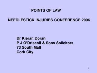POINTS OF LAW  NEEDLESTICK INJURIES CONFERENCE 2006    Dr Kieran Doran P J O Driscoll  Sons Solicitors 73 South Mall Cor