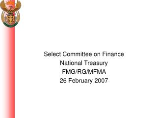 Select Committee on Finance National Treasury FMG/RG/MFMA 26 February 2007