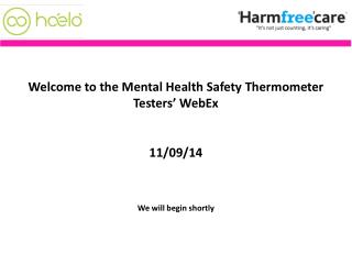Welcome to the Mental Health Safety Thermometer Testers' WebEx  11/09/14 We will begin shortly