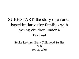 SURE START: the story of an area- based initiative for families with young children under 4