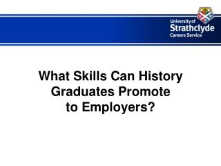 What Skills Can History Graduates Promote  to Employers?