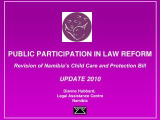 PUBLIC PARTICIPATION IN LAW REFORM Revision of Namibia's Child Care and Protection Bill UPDATE 2010