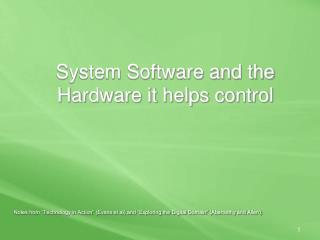 System Software and the Hardware it helps control