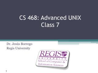 CS 468: Advanced UNIX Class 7