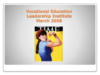 Vocational Education  Leadership Institute March 2008