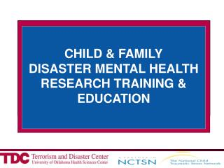 CHILD AND FAMILY DISASTER RESEARCH TRAINING AND EDUCATION