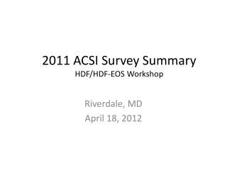 2011 ACSI Survey Summary  HDF/HDF-EOS Workshop