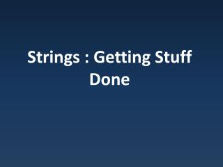 Strings : Getting Stuff Done