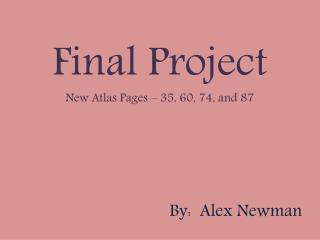 Final Project New Atlas Pages – 35, 60, 74, and 87