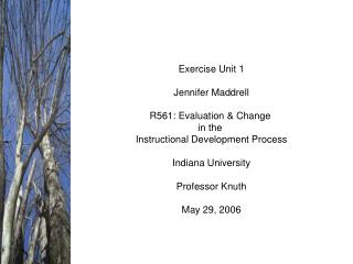 Exercise Unit 1 Jennifer Maddrell R561: Evaluation & Change  in the  Instructional Development Process Indiana Unive