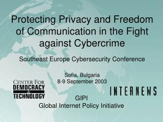 Protecting Privacy and Freedom of Communication in the Fight against Cybercrime Southeast Europe Cybersecurity Conferenc