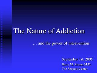The Nature of Addiction … and the power of intervention 						September 1st, 2005