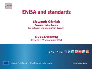 ENISA and standards S ławomir Górniak European Union Agency  for Network and Information Security
