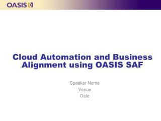 Cloud Automation and Business Alignment using OASIS SAF
