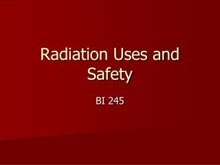 Radiation Uses and Safety