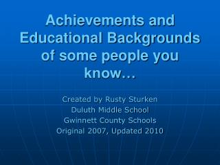 Achievements and Educational Backgrounds of some people you know…