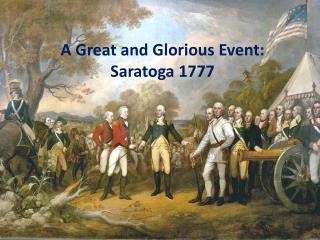 A Great and Glorious Event:  Saratoga 1777