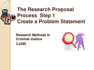 The Research Proposal Process  Step 1 Create a Problem Statement