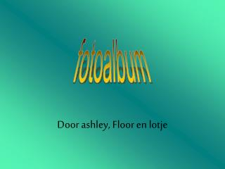 Door ashley, Floor en lotje