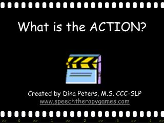 What is the ACTION?