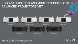 EPSON'S BRIGHTEST AND MOST TECHNOLOGICALLY ADVANCED PROJECTORS YET