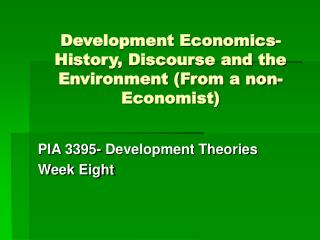 Development Economics- History, Discourse and the Environment From a non-Economist