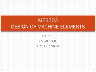 ME2303 DESIGN OF MACHINE ELEMENTS
