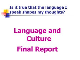 Is it true that the language I speak shapes my thoughts?