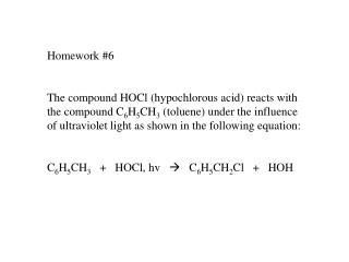 Homework 6  The compound HOCl hypochlorous acid reacts with the compound C6H5CH3 toluene under the influence of ultravio