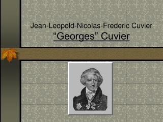 "Jean-Leopold-Nicolas-Frederic Cuvier ""Georges"" Cuvier"