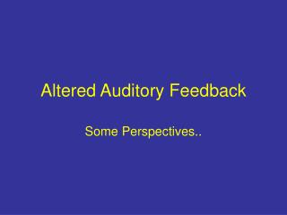 Altered Auditory Feedback