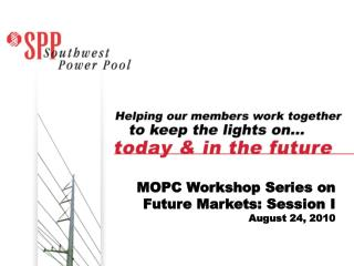 MOPC Workshop Series on Future Markets: Session I August 24, 2010