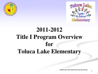 2011-2012  Title I Program Overview  for  Toluca Lake Elementary