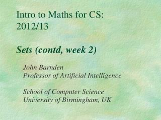Intro to Maths for CS: 2012/13 Sets (contd, week 2)