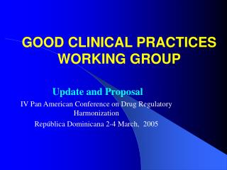 GOOD CLINICAL PRACTICES  WORKING GROUP